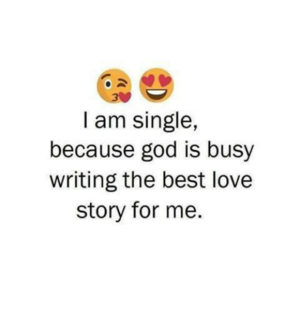 I-am-single-because-god-is-busy-writing-the-best-26495685.png